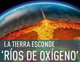La Tierra esconde ríos de oxígeno
